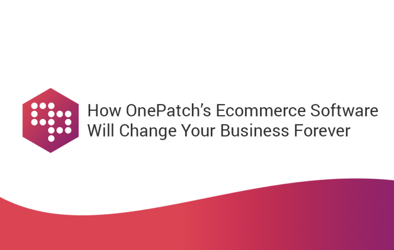 How OnePatch's Ecommerce Software Will Change Your Business Forever