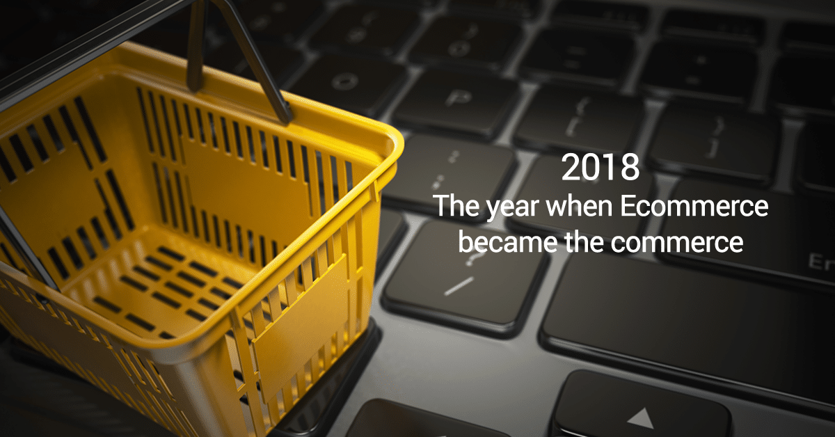 2018: The Year When Ecommerce Became The Commerce